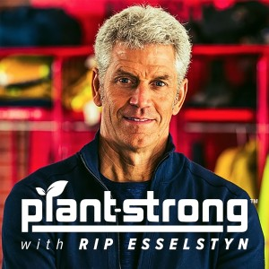 Plant Strong Podcast with Rip Esselstyn